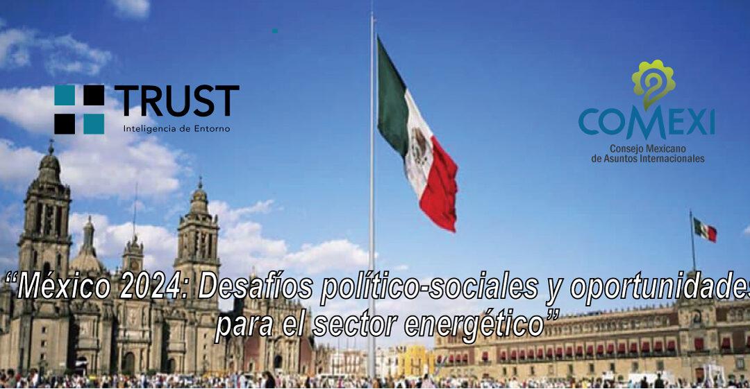 México 2024: Desafíos político-sociales y oportunidades  para el sector energético